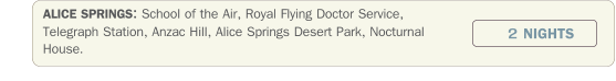 ALICE SPRINGS: School of the Air, Royal Flying Doctor Service, Telegraph Station, Anzac Hill, Alice Springs Desert Park, Nocturnal House.             2 NIGHTS