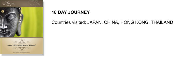 18 DAY JOURNEY  Countries visited: JAPAN, CHINA, HONG KONG, THAILAND
