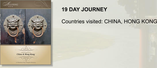 19 DAY JOURNEY  Countries visited: CHINA, HONG KONG