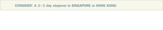 CONSIDER: A 2-3 day stopover in SINGAPORE or HONG KONG: